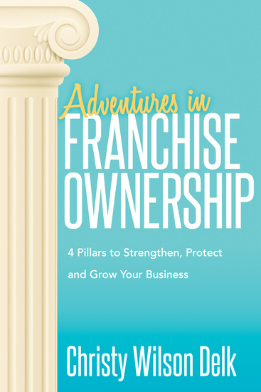 Adventures in Franchise Ownership - 4 Pillars to Strengthen Protect and Grow Your Business - cover