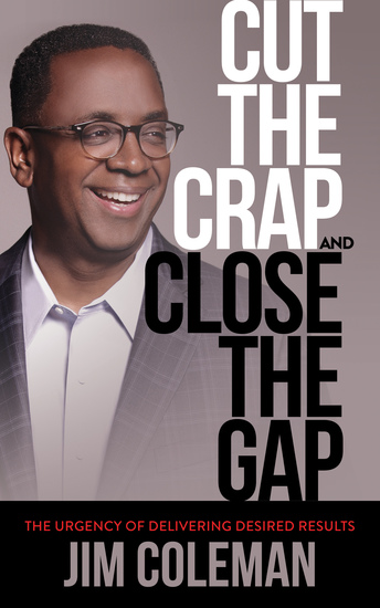 Cut the Crap and Close the Gap - The Urgency of Delivering Desired Results - cover