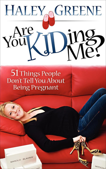 Are You Kidding Me? - 51 Things People Don't Tell You About Being Pregnant - cover