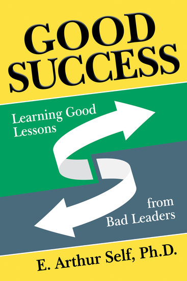 Good Success - Learning Good Lessons from Bad Leaders - cover