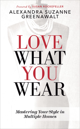 Love What You Wear - Mastering Your Style in Multiple Homes - cover