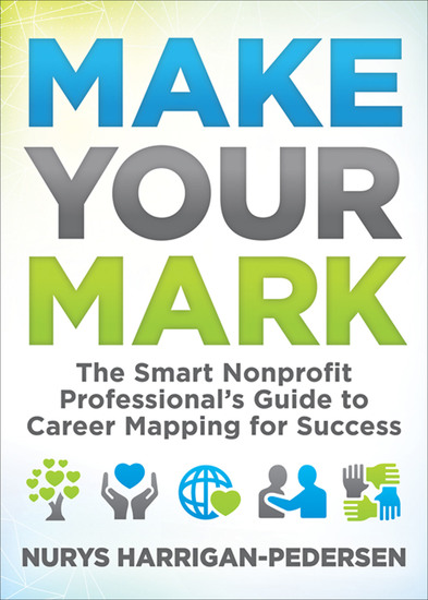 Make Your Mark - The Smart Nonprofit Professional's Guide to Career Mapping for Success - cover