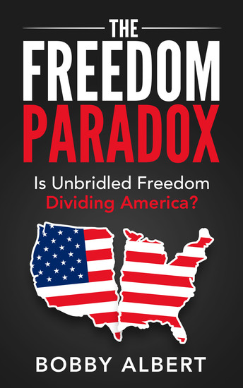 The Freedom Paradox - Is Unbridled Freedom Dividing America? - cover