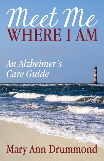Meet Me Where I Am - An Alzheimer's Care Guide - cover