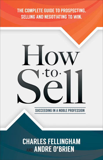 How to Sell - Succeeding in a Noble Profession: The Complete Guide to Prospecting Selling and Negotiating to Win - cover