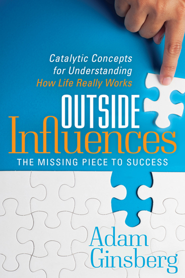 Outside Influences - The Missing Piece to Success: Catalytic Concepts for Understanding How Life Really Works - cover