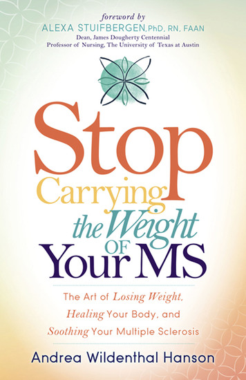 Stop Carrying the Weight of Your MS - The Art of Losing Weight Healing Your Body and Soothing Your Multiple Sclerosis - cover