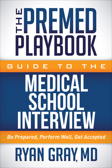 The Premed Playbook Guide to the Medical School Interview - Be Prepared Perform Well Get Accepted - cover