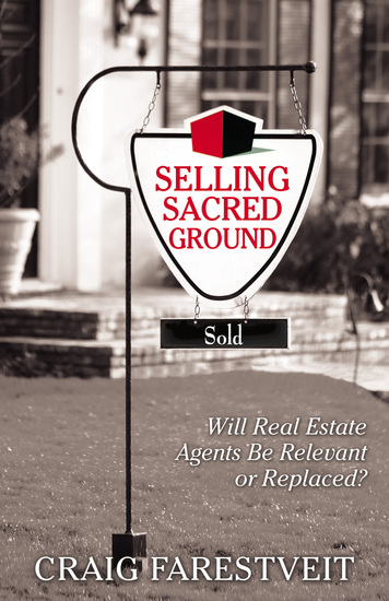 Selling Sacred Ground - Will Real Estate Agents Be Relevant or Replaces? - cover