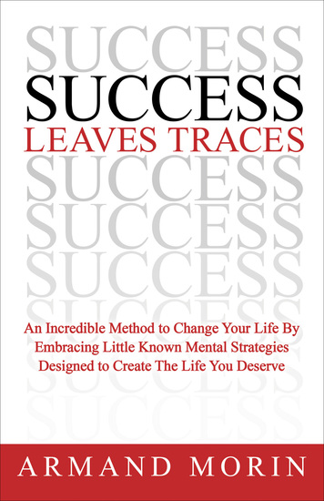 Success Leaves Traces - An Incredible Method to Change Your Life By Embracing Little Known Mental Strategies Designed to Create The Life You Deserve - cover