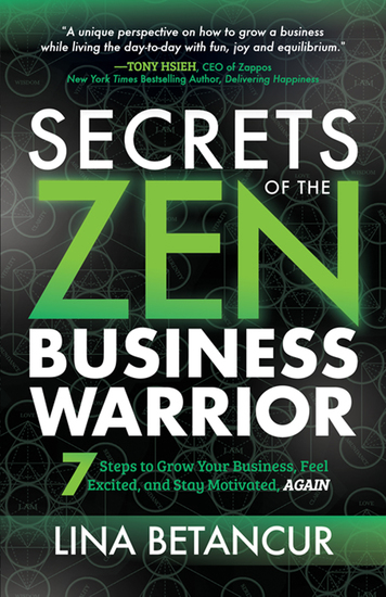 Secrets of the Zen Business Warrior - 7 Steps to Grow Your Business Feel Excited and Stay Motivated AGAIN - cover