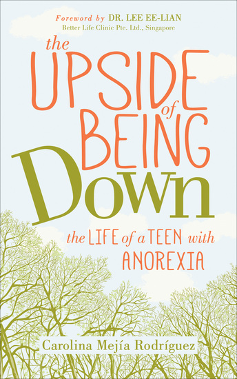 The Upside of Being Down - The Life of a Teen with Anorexia - cover