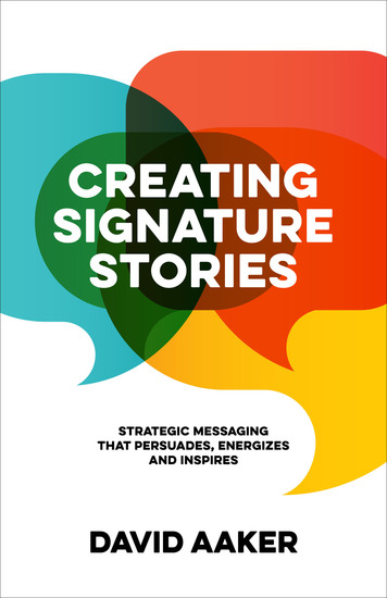 Creating Signature Stories - Strategic Messaging that Persuades Energizes and Inspires - cover