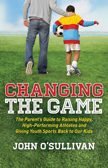 Changing the Game - The Parent's Guide to Raising Happy High-Performing Athletes and Giving Youth Sports Back to Our Kids - cover