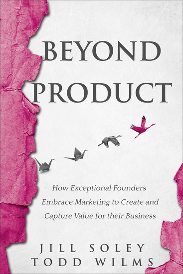 Beyond Product - How Exceptional Founders Embrace Marketing to Create and Capture Value for their Business - cover