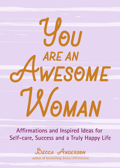 You Are an Awesome Woman - Affirmations and Inspired Ideas for Self-care Success and a Truly Happy Life - cover