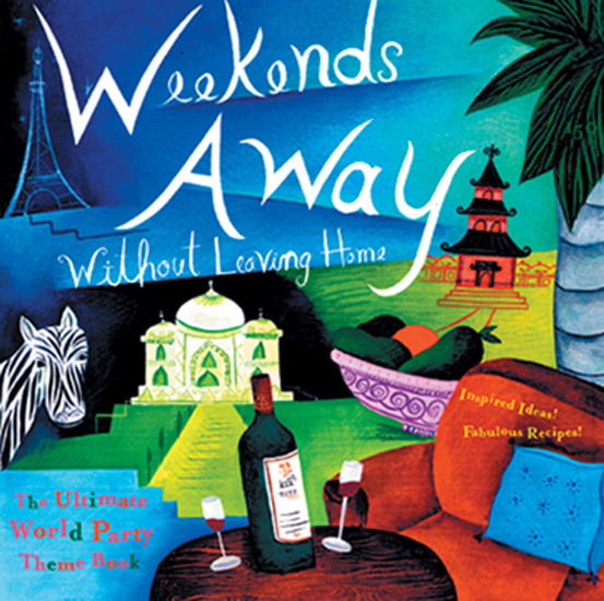 Weekends Away Without Leaving Home - The Ultimate World Party Theme Book - cover