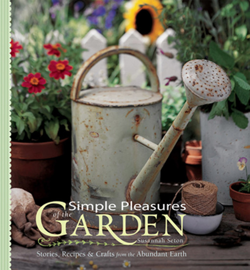 Simple Pleasures of the Garden - Stories Recipes & Crafts from the Abundant Earth - cover