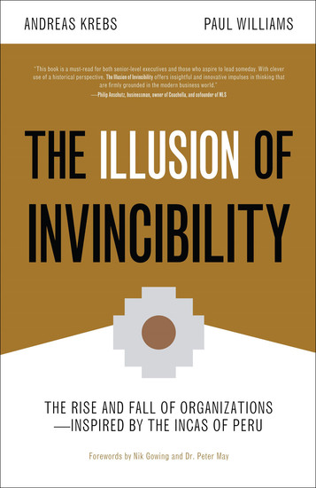 The Illusion of Invincibility - The Rise and Fall of Organizations Inspired by the Incas of Peru - cover