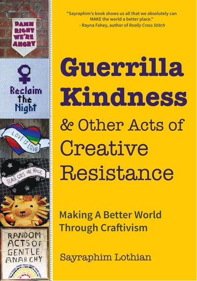 Guerrilla Kindness & Other Acts of Creative Resistance - Making A Better World Through Craftivism - cover