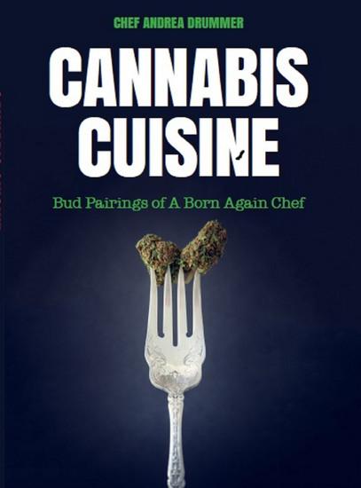 Cannabis Cuisine - Bud Pairings of A Born Again Chef - cover