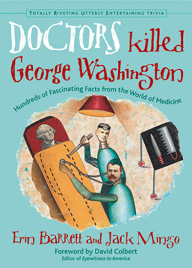 Doctors Killed George Washington - Hundreds of Fascinating Facts from the World of Medicine - cover