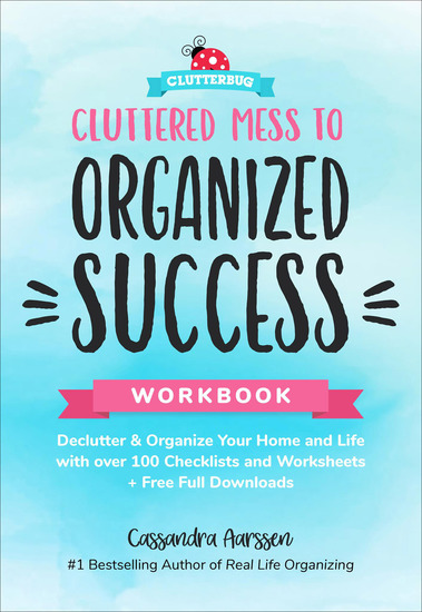 Cluttered Mess to Organized Success Workbook - Declutter & Organize Your Home and Life with over 100 Checklists and Worksheets - cover