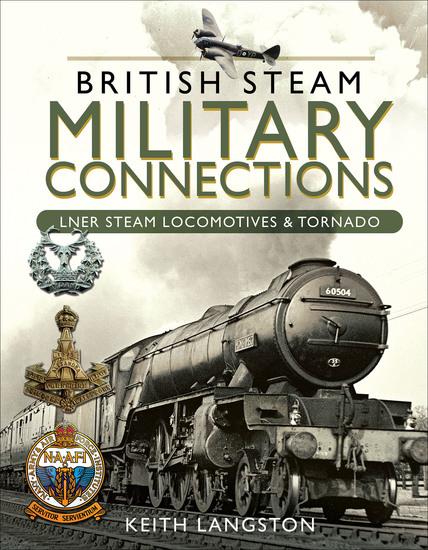 British Steam Military Connections: LNER Steam Locomotives & Tornado - cover