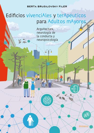 Edificios vivenciales y terapéuticos para adultos mayores - Arquitectura neurología de la conducta y neuropsicología - cover