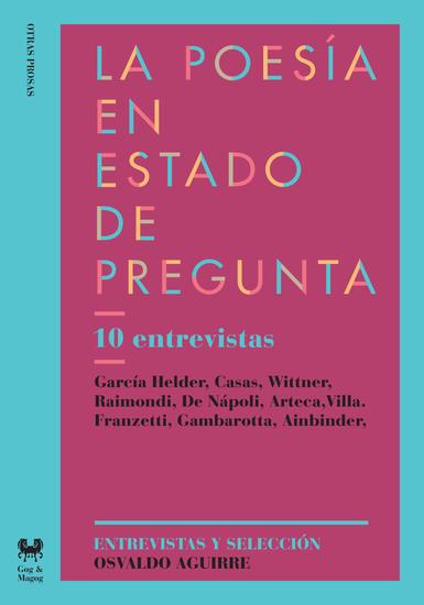 La poesía en estado de pregunta - 10 entrevistas: García Helder Casas Wittner Raimondi De Nápoli Arteca Villa Franzetti Gambarotta Ainbinder - cover