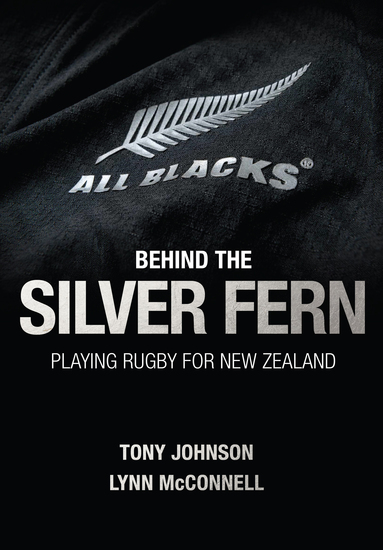 Behind the Silver Fern - Playing Rugby for New Zealand - cover