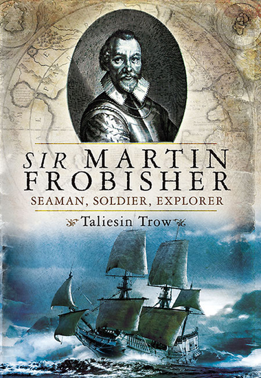 Sir Martin Frobisher - Seaman Soldier Explorer - cover