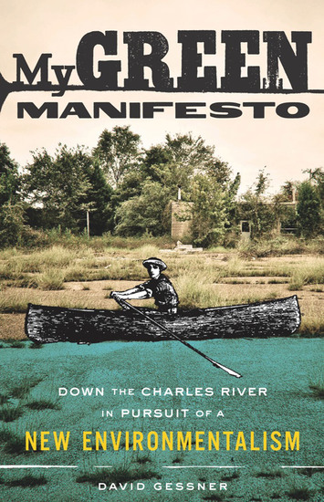 My Green Manifesto - Down the Charles River in Pursuit of a New Environmentalism - cover