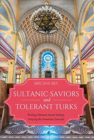 Sultanic Saviors and Tolerant Turks - Writing Ottoman Jewish History Denying the Armenian Genocide - cover