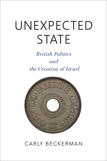 Unexpected State - British Politics and the Creation of Israel - cover