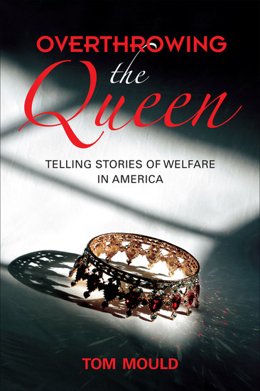 Overthrowing the Queen - Telling Stories of Welfare in America - cover