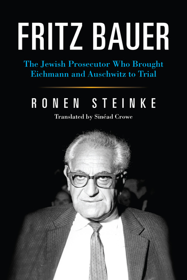 Fritz Bauer - The Jewish Prosecutor Who Brought Eichmann and Auschwitz to Trial - cover