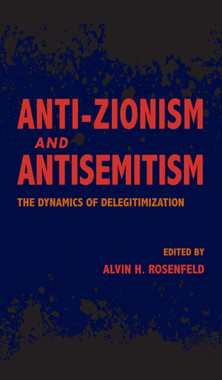 Anti-Zionism and Antisemitism - The Dynamics of Delegitimization - cover