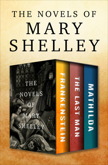 The Novels of Mary Shelley - Frankenstein The Last Man and Mathilda - cover