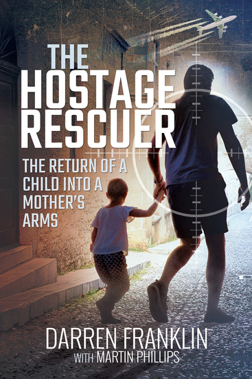 The Hostage Rescuer - The Return of a Child into a Mother's Arms - cover