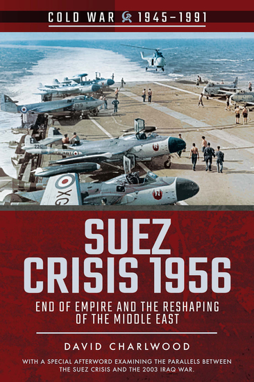 Suez Crisis 1956 - End of Empire and the Reshaping of the Middle East - cover