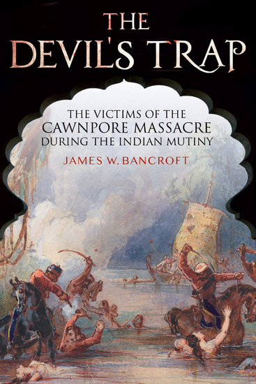 The Devil's Trap - The Victims of the Cawnpore Massacre During the Indian Mutiny - cover