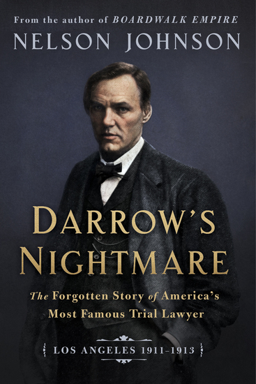Darrow's Nightmare - The Forgotten Story of America's Most Famous Trial Lawyer (Los Angeles 1911–1913) - cover