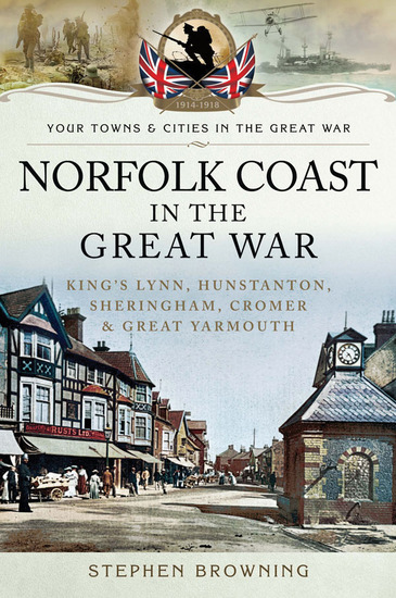 Norfolk Coast in the Great War - King's Lynn Hunstanton Sheringham Cromer and Great Yarmouth - cover