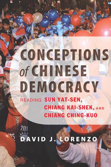 Conceptions of Chinese Democracy - Reading Sun Yat-Zen Chiang Kai-Shek and Chiang Ching-Kuo - cover