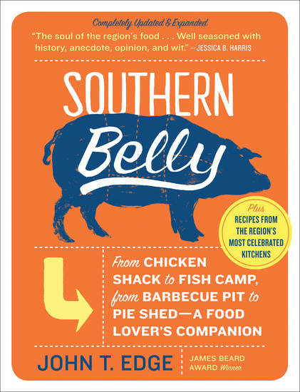 Southern Belly - From Chicken Shack to Fish Camp from Barbecue Pit to Pie Shed—A Food Lover's Companion - cover