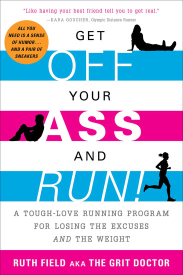 Get Off Your Ass and Run! - A Tough-Love Running Program for Losing the Excuses and the Weight - cover