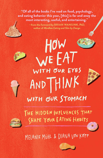How We Eat With Our Eyes and Think With Our Stomach - The Hidden Influences That Shape Your Eating Habits - cover