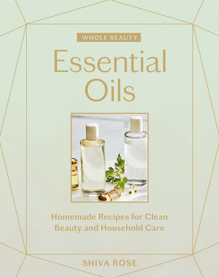 Whole Beauty Essential Oils - Homemade Recipes for Clean Beauty and Household Care - cover