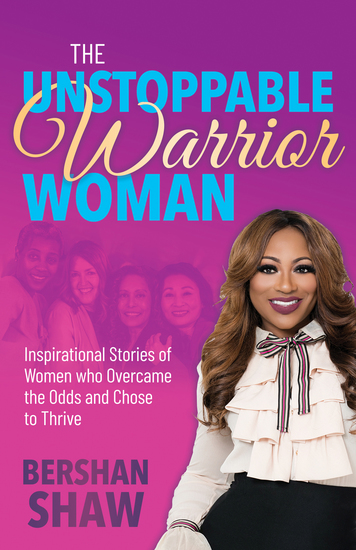 The Unstoppable Warrior Woman - Inspirational Stories of Women who Overcame the Odds and Chose to Thrive - cover
